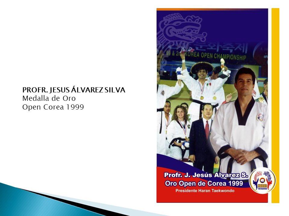 PROFR. JESUS ÁLVAREZ SILVA Medalla de Oro Open Corea 1999
