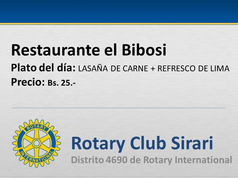Restaurante el Bibosi Plato del día: LASAÑA DE CARNE + REFRESCO DE LIMA Precio: Bs. 25.- Rotary Club Sirari Distrito 4690 de Rotary International