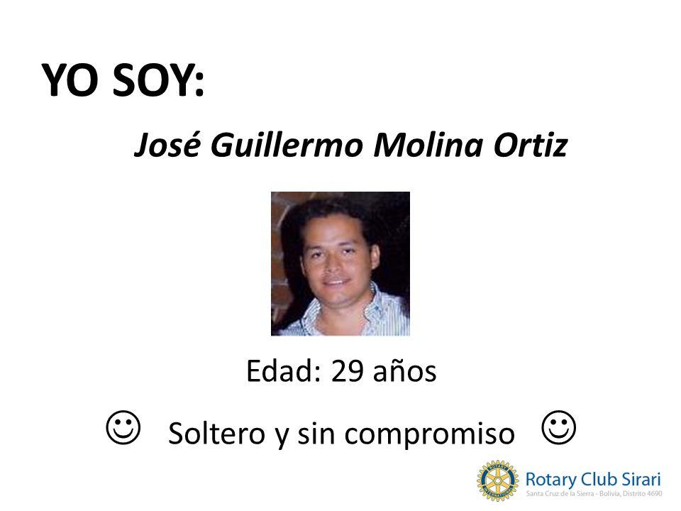 YO SOY: Edad: 29 años Soltero y sin compromiso José Guillermo Molina Ortiz