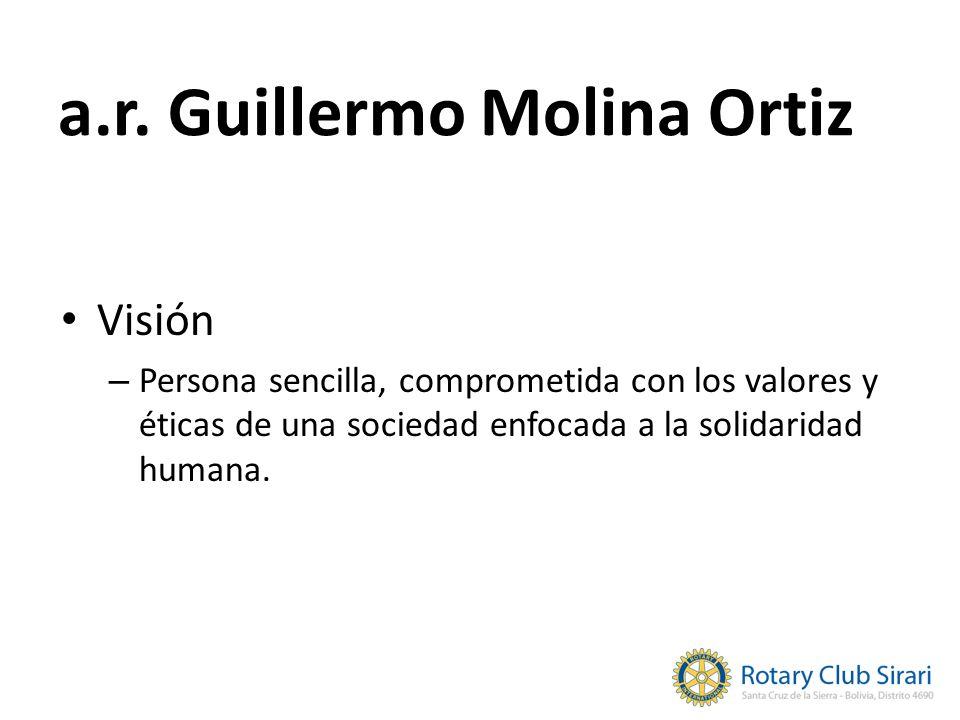 Visión – Persona sencilla, comprometida con los valores y éticas de una sociedad enfocada a la solidaridad humana. a.r. Guillermo Molina Ortiz
