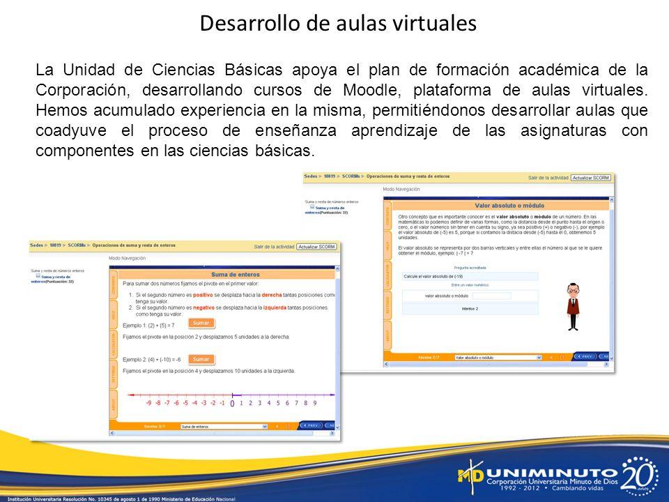 Desarrollo de aulas virtuales La Unidad de Ciencias Básicas apoya el plan de formación académica de la Corporación, desarrollando cursos de Moodle, plataforma de aulas virtuales.