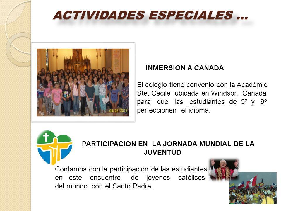 ACTIVIDADES ESPECIALES … INMERSION A CANADA El colegio tiene convenio con la Académie Ste. Cécile ubicada en Windsor, Canadá para que las estudiantes