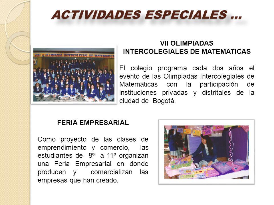 ACTIVIDADES ESPECIALES … VII OLIMPIADAS INTERCOLEGIALES DE MATEMATICAS El colegio programa cada dos años el evento de las Olimpiadas Intercolegiales d