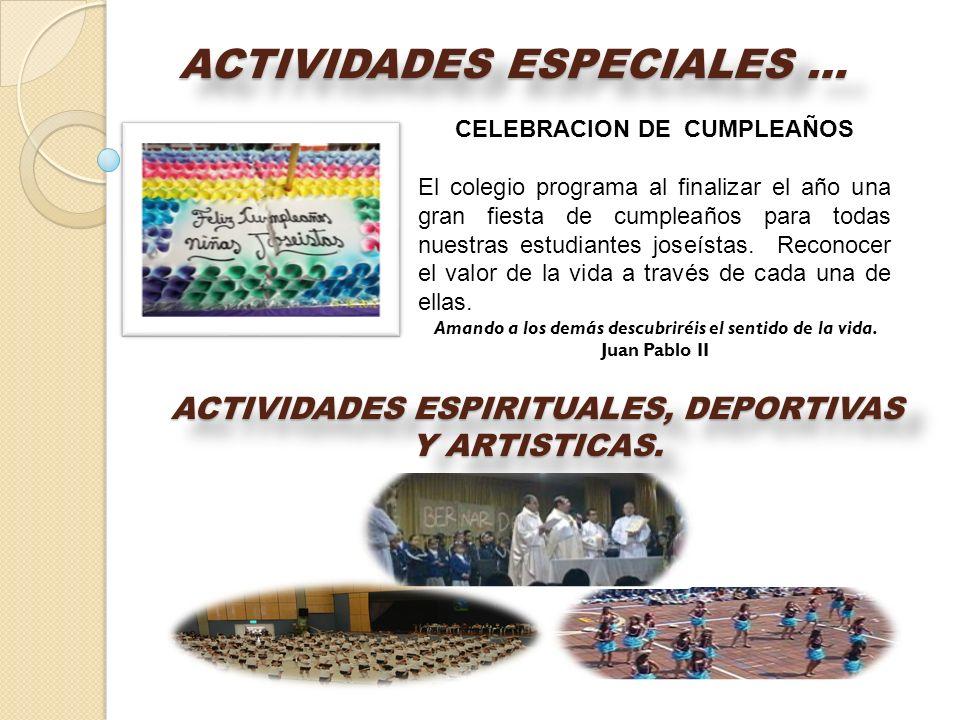 ACTIVIDADES ESPECIALES … CELEBRACION DE CUMPLEAÑOS El colegio programa al finalizar el año una gran fiesta de cumpleaños para todas nuestras estudiant