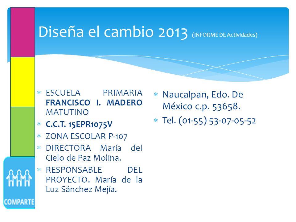 Diseña el cambio 2013 (INFORME DE Actividades) ESCUELA PRIMARIA FRANCISCO I.