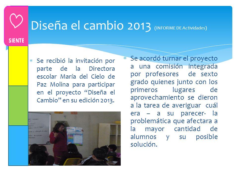 Se recibió la invitación por parte de la Directora escolar María del Cielo de Paz Molina para participar en el proyecto Diseña el Cambio en su edición 2013.