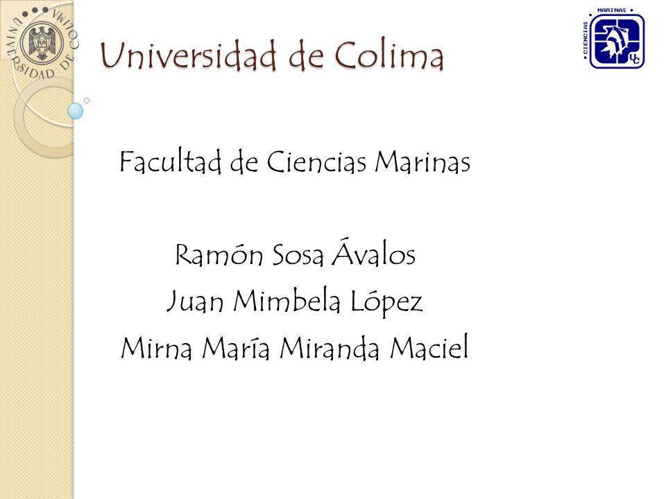 Universidad de Colima Facultad de Ciencias Marinas Ramón Sosa Ávalos Juan Mimbela López Mirna María Miranda Maciel