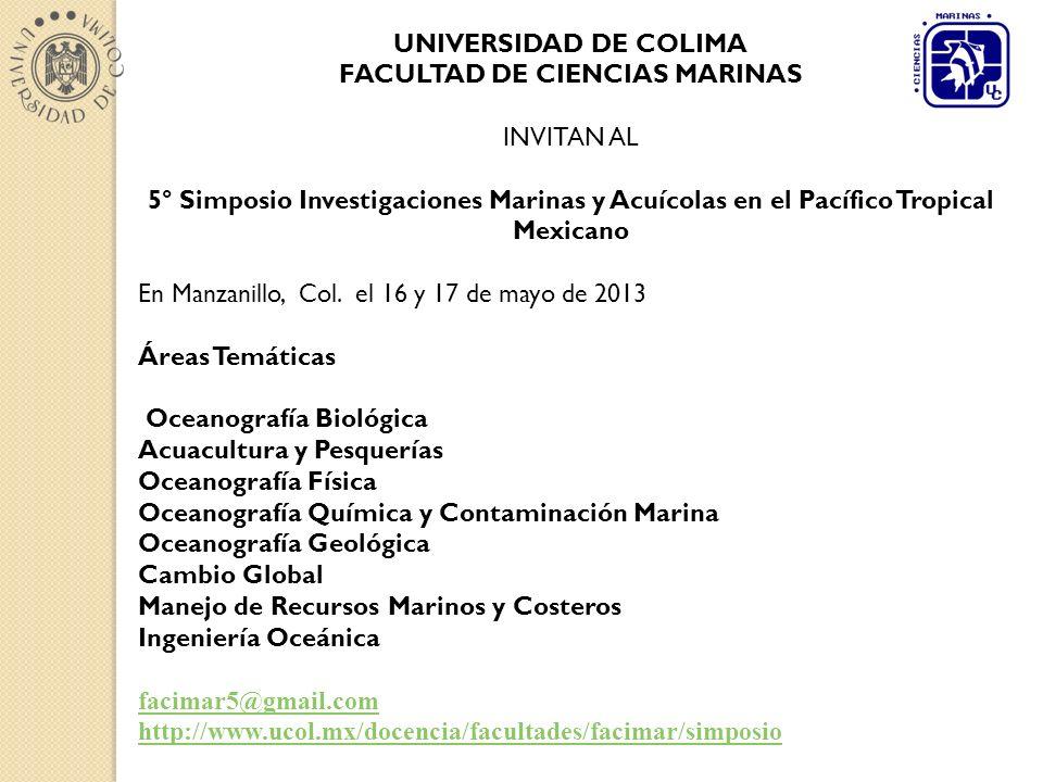 UNIVERSIDAD DE COLIMA FACULTAD DE CIENCIAS MARINAS INVITAN AL 5° Simposio Investigaciones Marinas y Acuícolas en el Pacífico Tropical Mexicano En Manzanillo, Col.