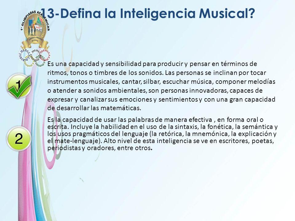 13-Defina la Inteligencia Musical? Es una capacidad y sensibilidad para producir y pensar en términos de ritmos, tonos o timbres de los sonidos. Las p