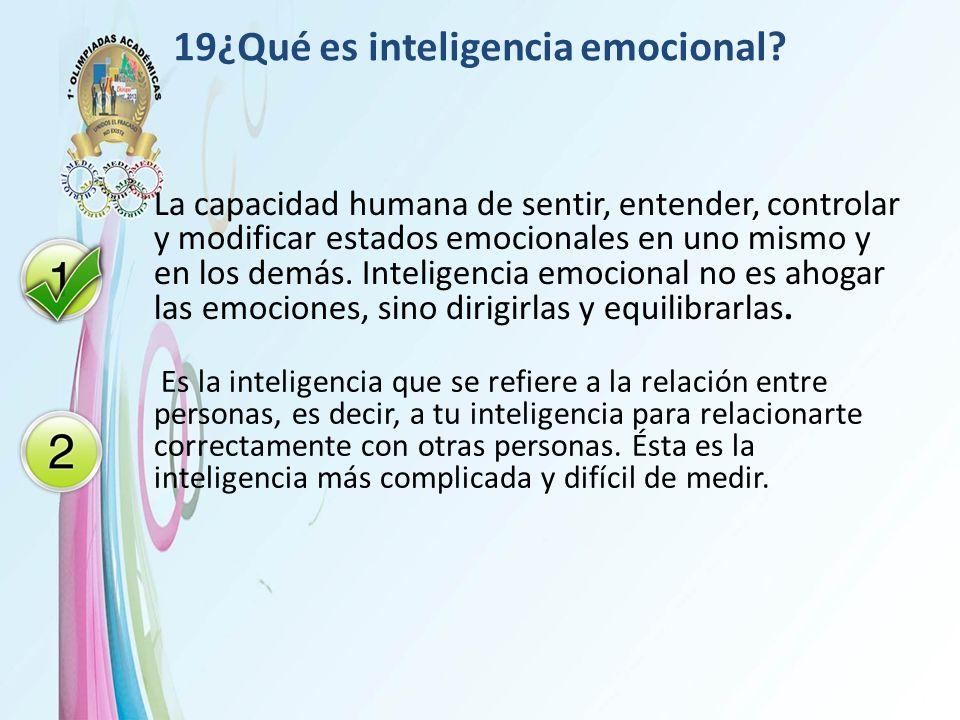 19¿Qué es inteligencia emocional? La capacidad humana de sentir, entender, controlar y modificar estados emocionales en uno mismo y en los demás. Inte