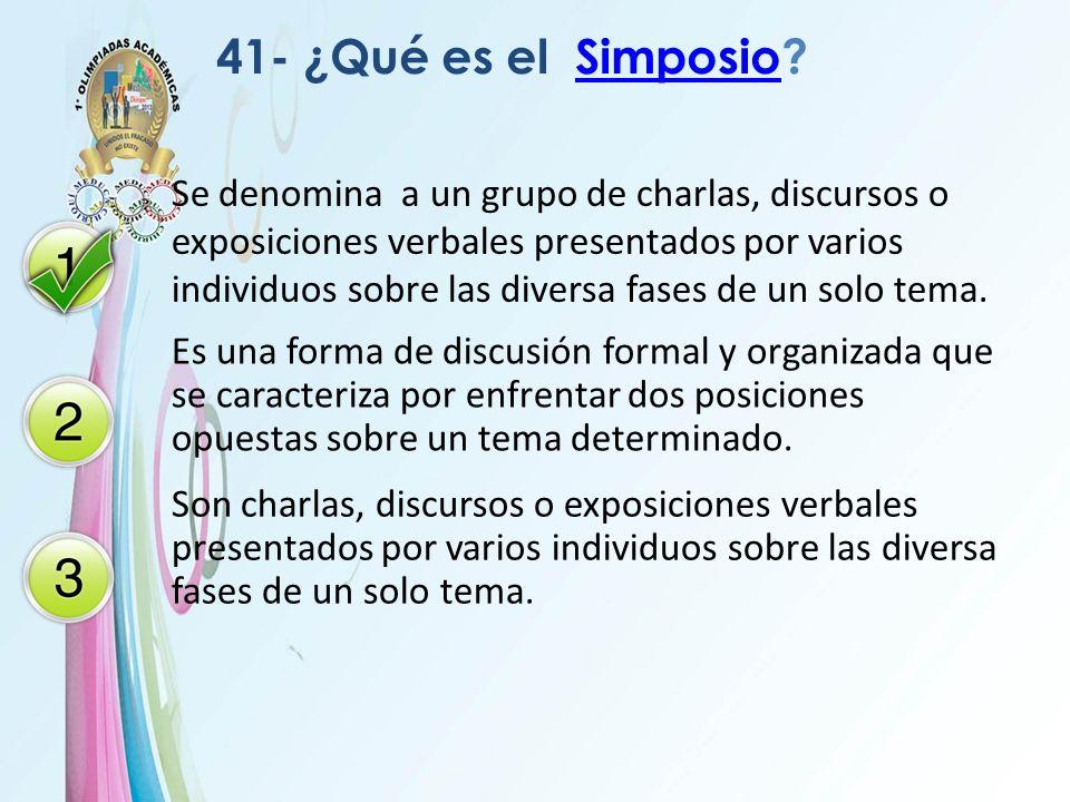 41- ¿Qué es el Simposio?Simposio Se denomina a un grupo de charlas, discursos o exposiciones verbales presentados por varios individuos sobre las dive