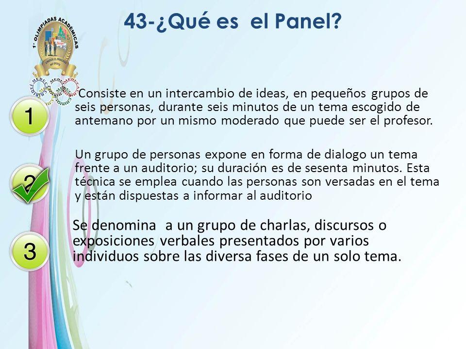 43-¿Qué es el Panel? Consiste en un intercambio de ideas, en pequeños grupos de seis personas, durante seis minutos de un tema escogido de antemano po