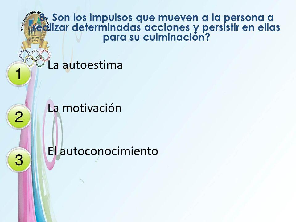 8- Son los impulsos que mueven a la persona a realizar determinadas acciones y persistir en ellas para su culminación? La autoestima La motivación El