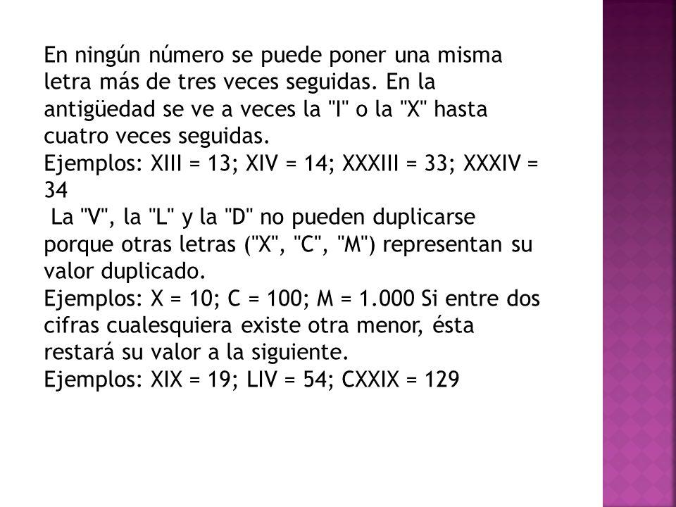 Si a la derecha de una cifra romana de escribe otra igual o menor, el valor de ésta se suma a la anterior. Ejemplos: VI = 6; XXI = 21; LXVII = 67 La c