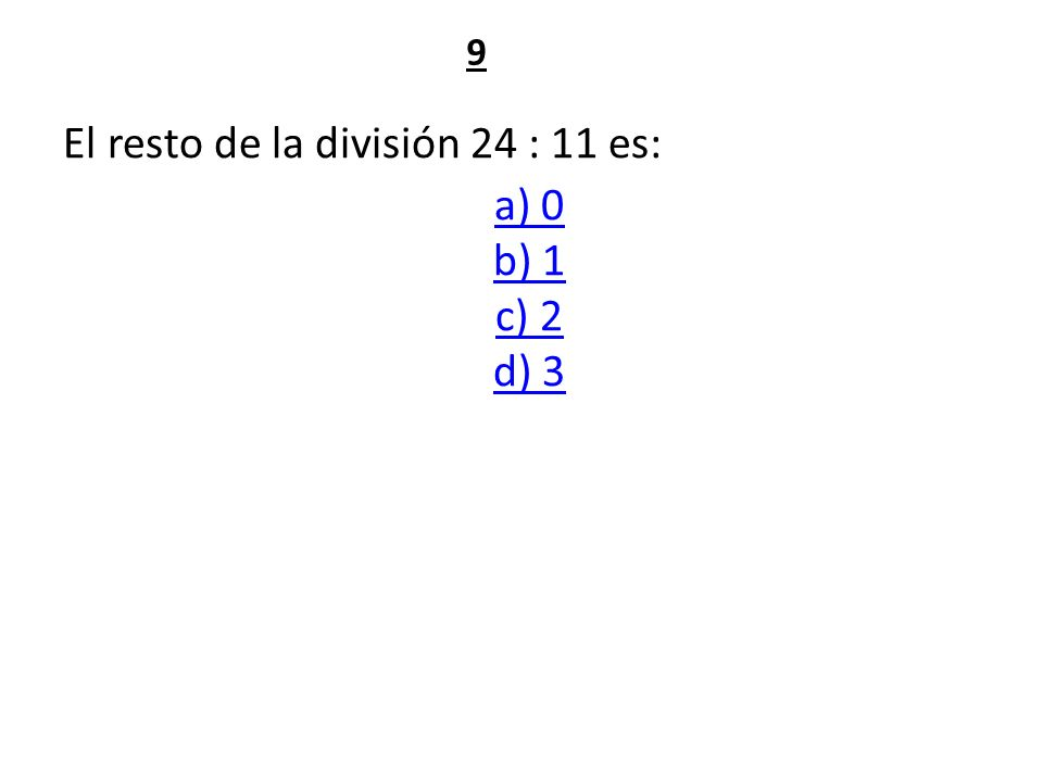 El resto de la división 24 : 11 es: a) 0 b) 1 c) 2 d) 3 9