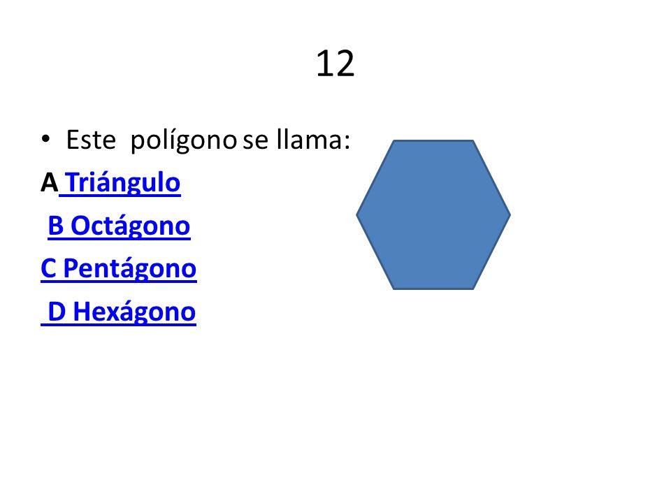 12 Este polígono se llama: A Triángulo Triángulo B Octágono C Pentágono D Hexágono