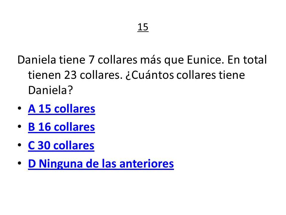 15 Daniela tiene 7 collares más que Eunice. En total tienen 23 collares.