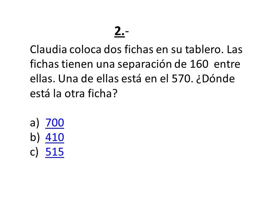 Claudia coloca dos fichas en su tablero. Las fichas tienen una separación de 160 entre ellas.