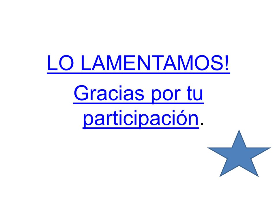 LO LAMENTAMOS! Gracias por tu participaciónGracias por tu participación.