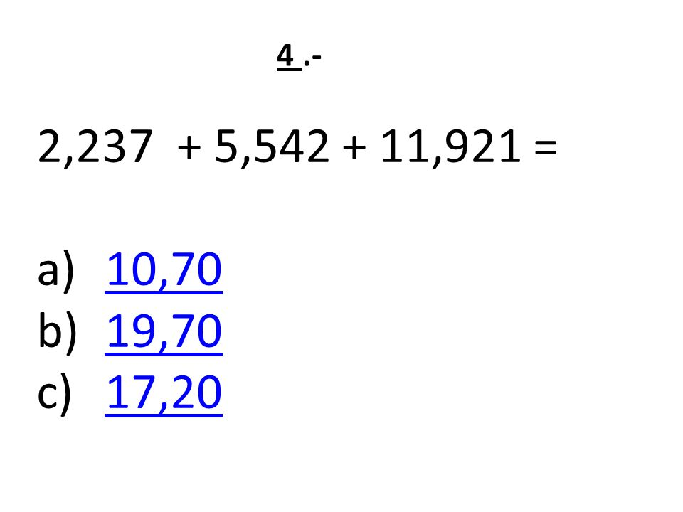2,237 + 5,542 + 11,921 = a)10,7010,70 b)19,7019,70 c)17,2017,20 4.-