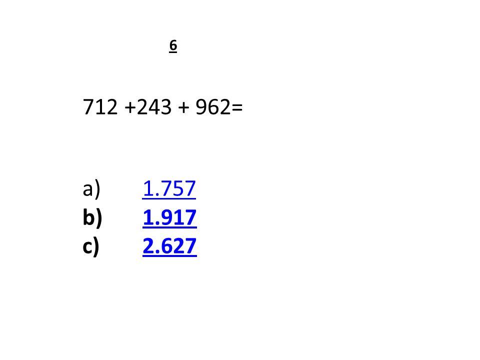 712 +243 + 962= a)1.7571.757 b)1.9171.917 c)2.6272.627 6