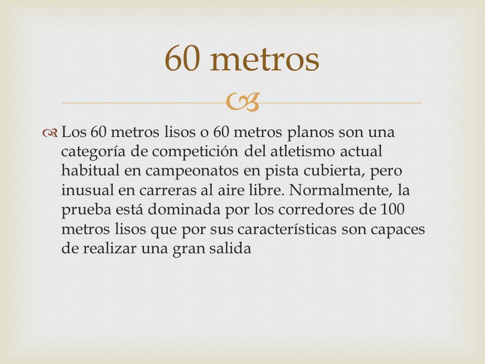 Los 60 metros lisos o 60 metros planos son una categoría de competición del atletismo actual habitual en campeonatos en pista cubierta, pero inusual e