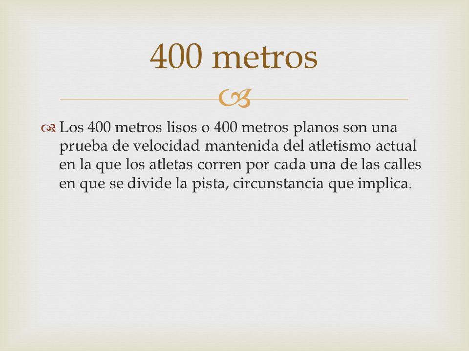 Los 400 metros lisos o 400 metros planos son una prueba de velocidad mantenida del atletismo actual en la que los atletas corren por cada una de las c