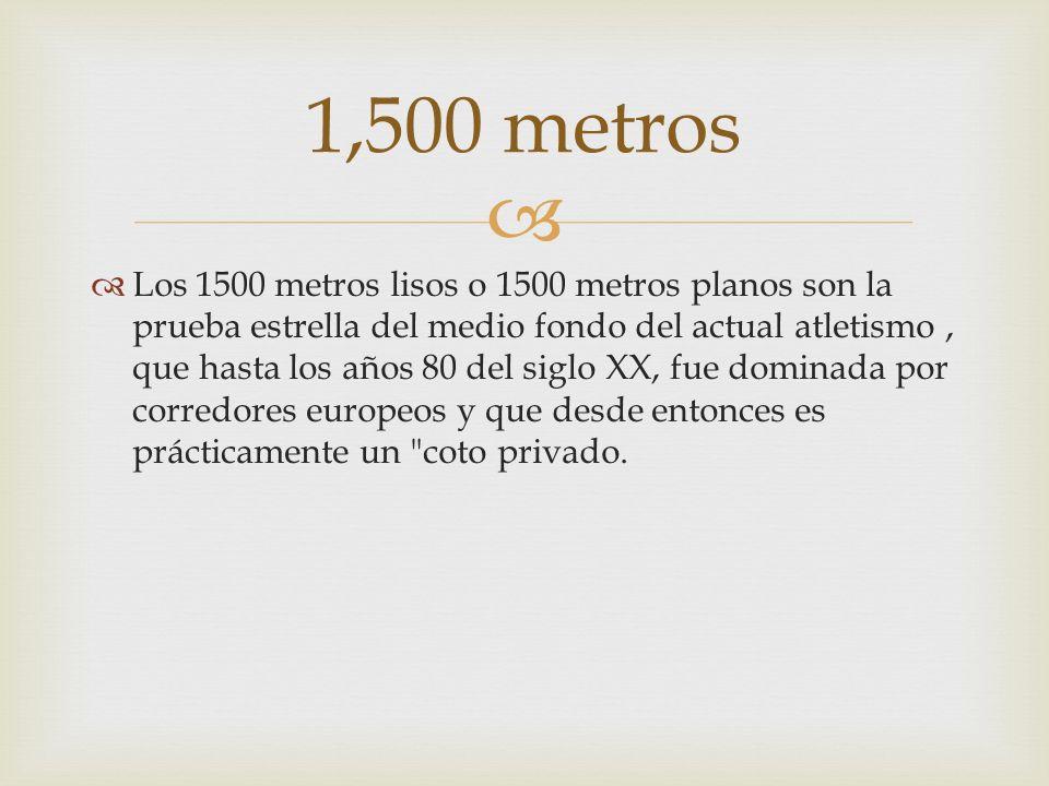Los 1500 metros lisos o 1500 metros planos son la prueba estrella del medio fondo del actual atletismo, que hasta los años 80 del siglo XX, fue domina