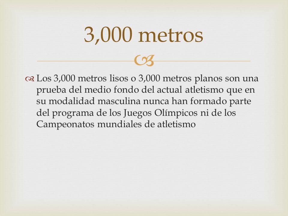 Los 3,000 metros lisos o 3,000 metros planos son una prueba del medio fondo del actual atletismo que en su modalidad masculina nunca han formado parte