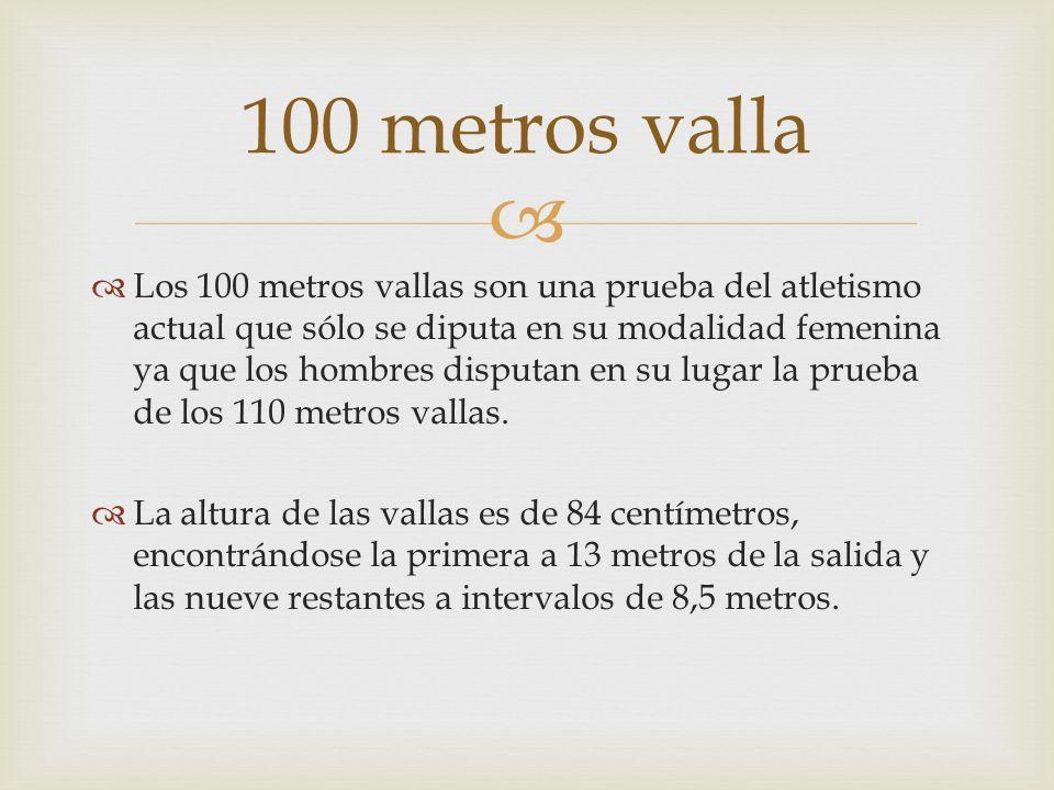 Los 100 metros vallas son una prueba del atletismo actual que sólo se diputa en su modalidad femenina ya que los hombres disputan en su lugar la prueb
