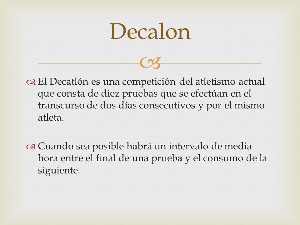 El Decatlón es una competición del atletismo actual que consta de diez pruebas que se efectúan en el transcurso de dos días consecutivos y por el mism