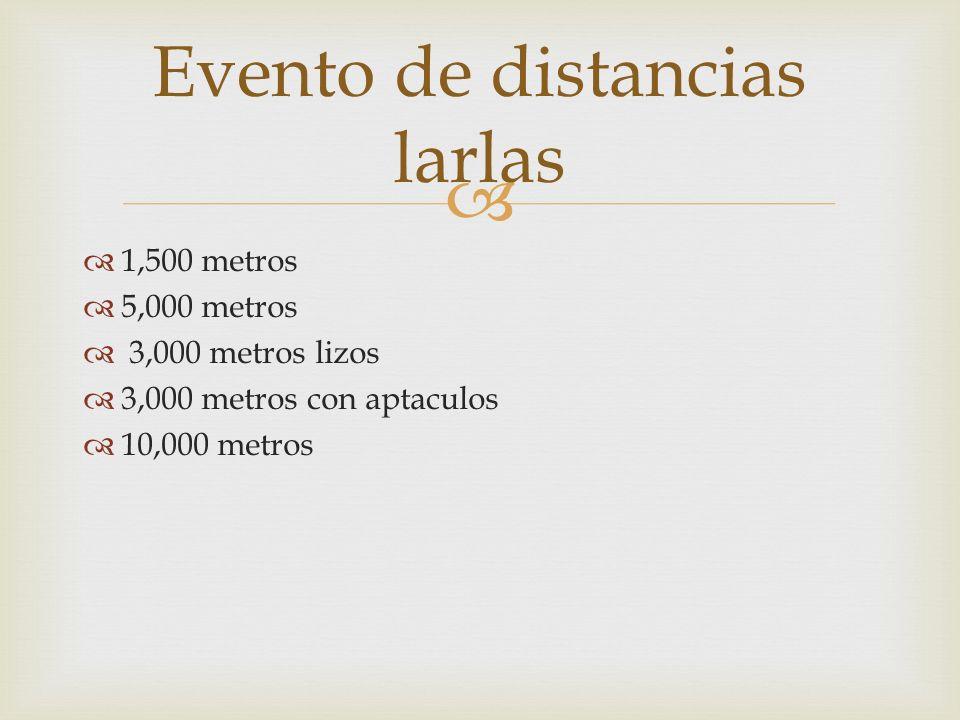 1,500 metros 5,000 metros 3,000 metros lizos 3,000 metros con aptaculos 10,000 metros Evento de distancias larlas