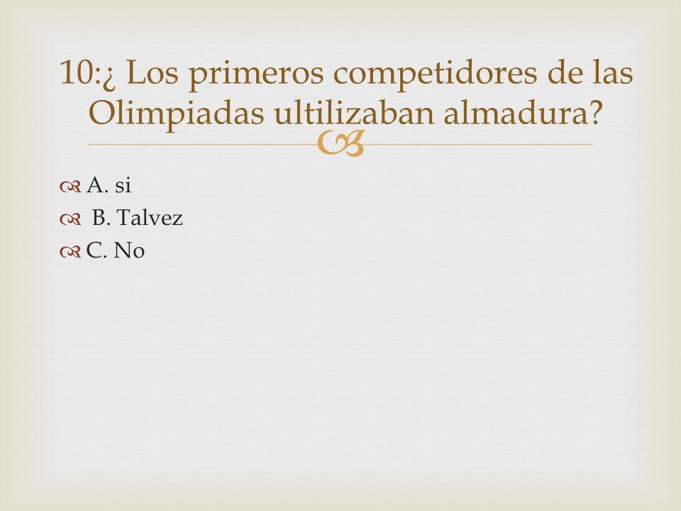 A. si B. Talvez C. No 10:¿ Los primeros competidores de las Olimpiadas ultilizaban almadura?
