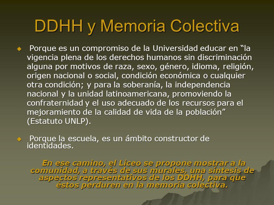 DDHH y Memoria Colectiva Porque es un compromiso de la Universidad educar en la vigencia plena de los derechos humanos sin discriminación alguna por m