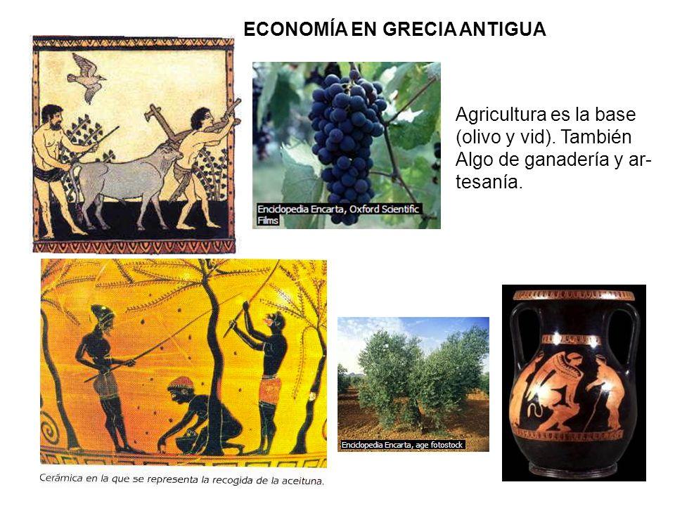 ECONOMÍA EN GRECIA ANTIGUA Agricultura es la base (olivo y vid). También Algo de ganadería y ar- tesanía.