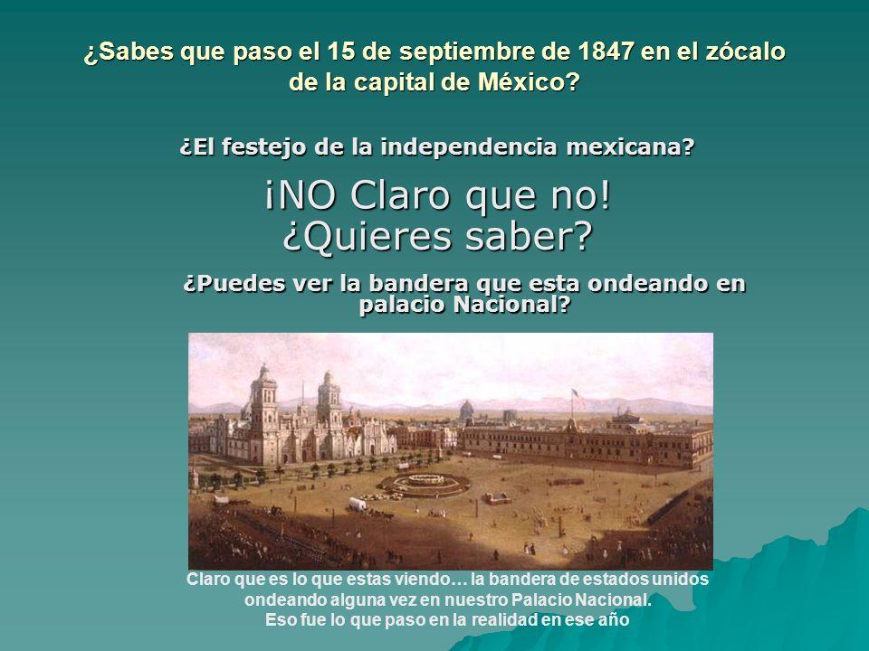 ¿Sabes que paso el 15 de septiembre de 1847 en el zócalo de la capital de México? ¿El festejo de la independencia mexicana? ¡NO Claro que no! ¿Quieres