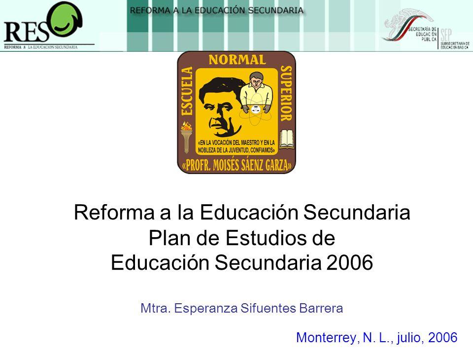 Reforma a la Educación Secundaria Plan de Estudios de Educación Secundaria 2006 Mtra.