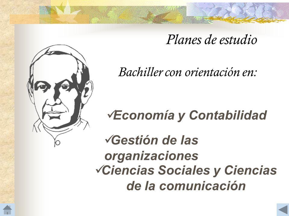 Planes de estudio Bachiller con orientación en: Economía y Contabilidad Gestión de las organizaciones Ciencias Sociales y Ciencias de la comunicación