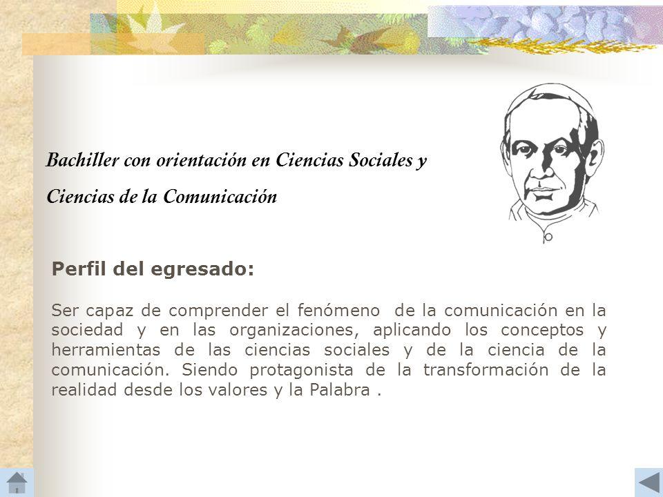 Bachiller con orientación en Ciencias Sociales y Ciencias de la Comunicación Perfil del egresado: Ser capaz de comprender el fenómeno de la comunicaci