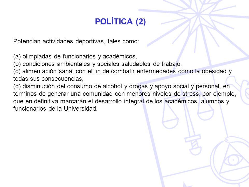 POLÍTICA (2) Potencian actividades deportivas, tales como: (a) olimpiadas de funcionarios y académicos, (b) condiciones ambientales y sociales saludab