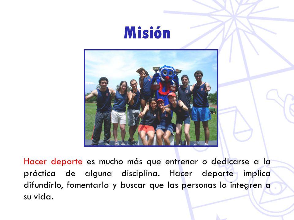 Misión Hacer deporte es mucho más que entrenar o dedicarse a la práctica de alguna disciplina. Hacer deporte implica difundirlo, fomentarlo y buscar q