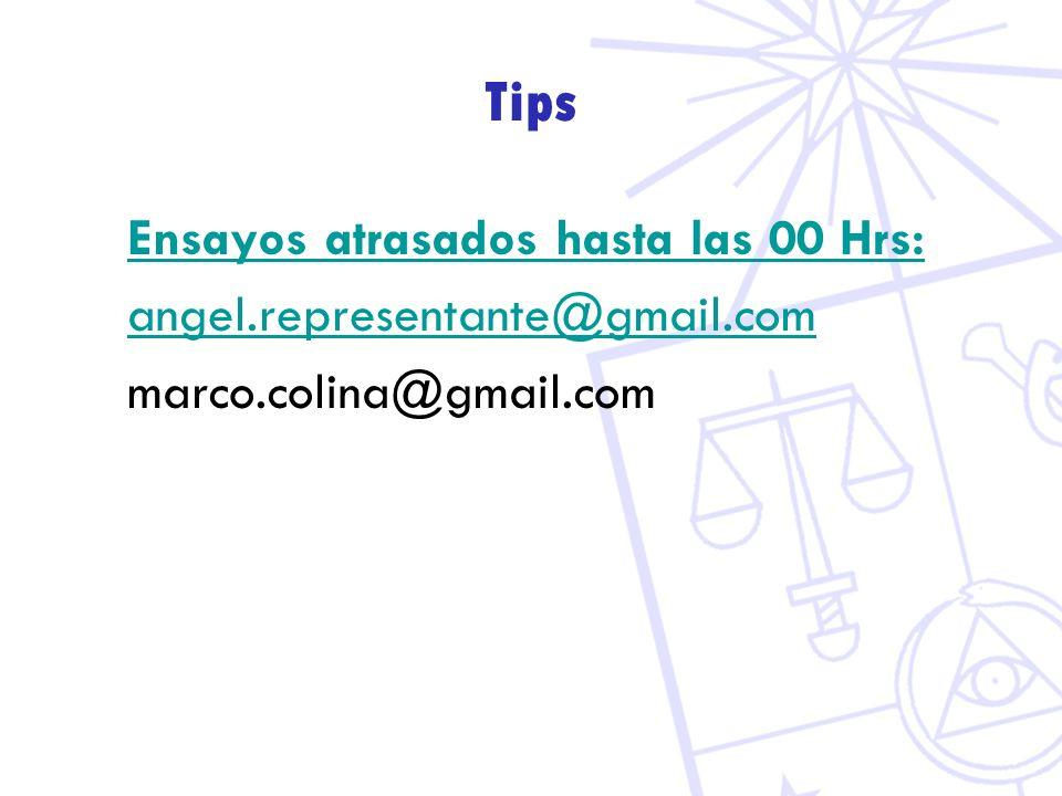 Tips Ensayos atrasados hasta las 00 Hrs: angel.representante@gmail.com marco.colina@gmail.com