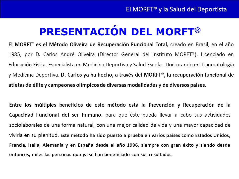 TRANSMORFT – Agosto de 2011 PRESENTACIÓN DEL MORFT ® El MORFT ® es el Método Oliveira de Recuperación Funcional Total, creado en Brasil, en el año 198
