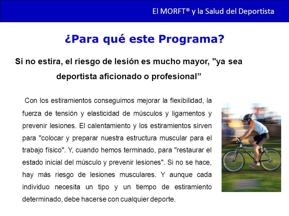 TRANSMORFT – Agosto de 2011 ¿Para qué este Programa? Con los estiramientos conseguimos mejorar la flexibilidad, la fuerza de tensión y elasticidad de