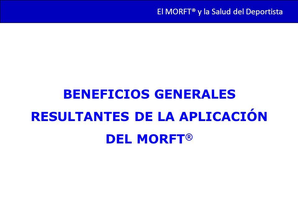 BENEFICIOS GENERALES RESULTANTES DE LA APLICACIÓN DEL MORFT ® El MORFT® y la Salud del Deportista