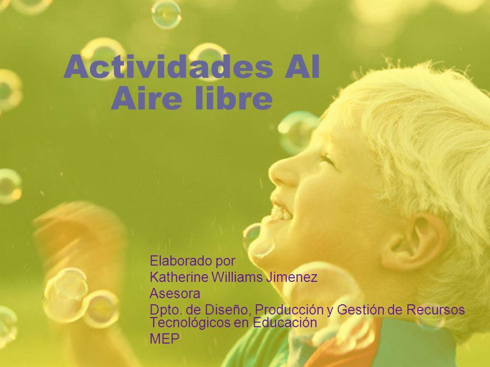Actividades Al Aire libre Elaborado por Katherine Williams Jimenez Asesora Dpto. de Diseño, Producción y Gestión de Recursos Tecnológicos en Educación