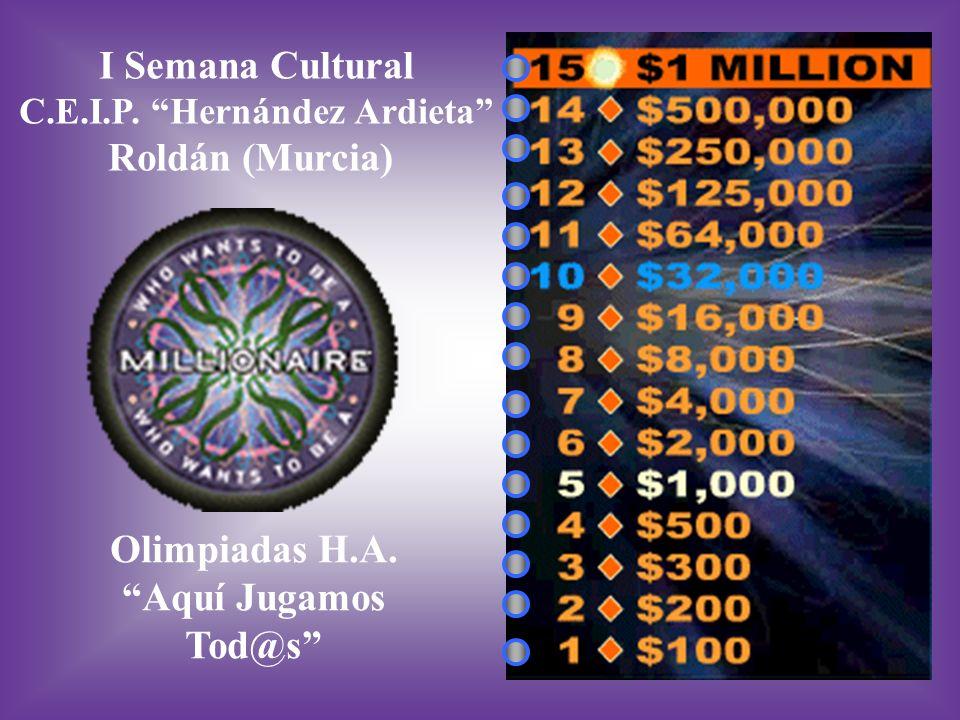 I Semana Cultural C.E.I.P. Hernández Ardieta Roldán (Murcia) Olimpiadas H.A. Aquí Jugamos Tod@s