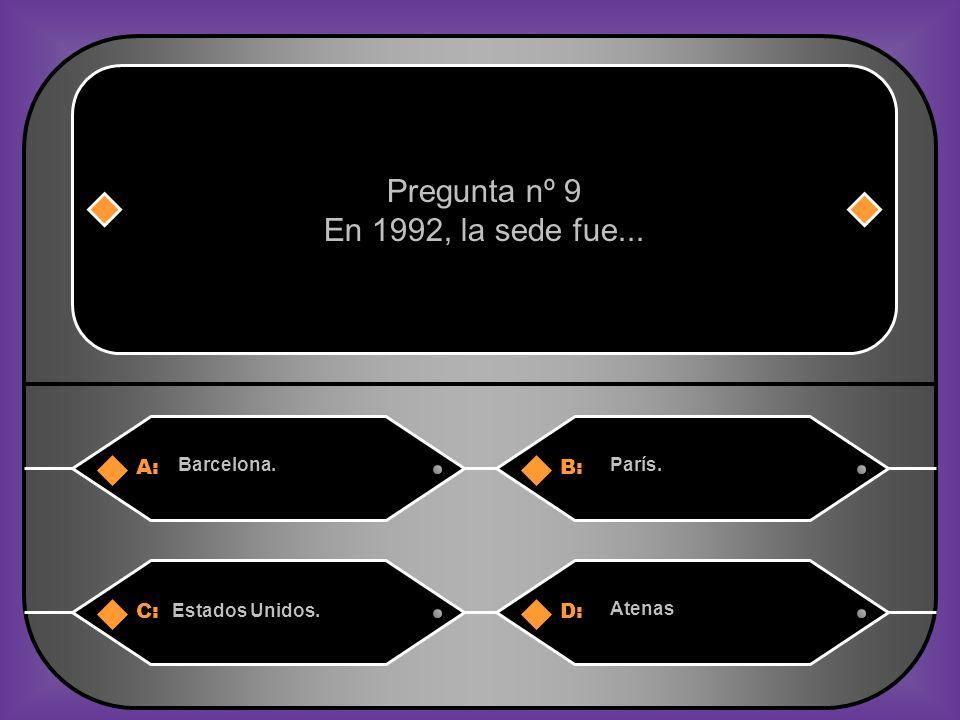 A:B: Barcelona.París. Pregunta nº 9 En 1992, la sede fue... C:D: Estados Unidos. Atenas