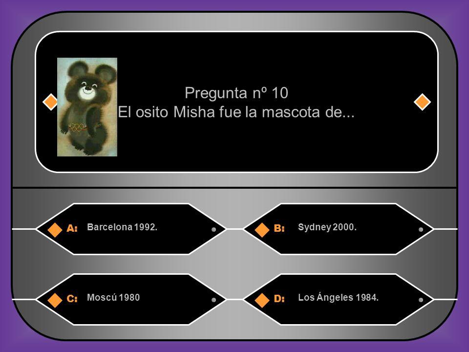 A:B: Barcelona 1992.Sydney 2000.Pregunta nº 10 El osito Misha fue la mascota de...