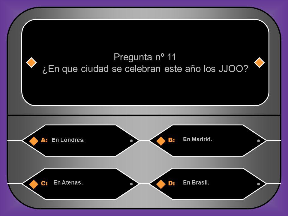 A:B: En Londres.En Madrid. Pregunta nº 11 ¿En que ciudad se celebran este año los JJOO.